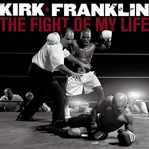 The Fight of My Life by Kirk Franklin (2007-12-18)