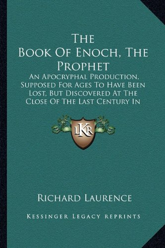 Download The Book Of Enoch, The Prophet: An Apocryphal Production, Supposed For Ages To Have Been Lost, But Discovered At The Close Of The Last Century In Abyssinia ebook