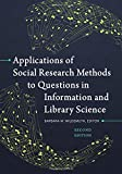 Applications of Social Research Methods to Questions in Information and Library Science, 2nd Edition 2nd Edition