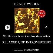 Relaxed und introvertiert (Was Sie schon immer über Jazz wissen wollten 9)   Ernst Weber