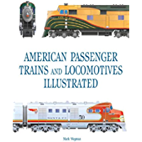 American Passenger Trains and Locomotives Illustrated (Great Passenger