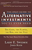 img - for The Only Guide to Alternative Investments You'll Ever Need: The Good, the Flawed, the Bad, and the Ugly book / textbook / text book