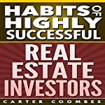 Habits of Highly Successful Real Estate Investors | Carter Coombes