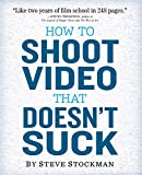 How to Shoot Video That Doesn't Suck: Advice to
