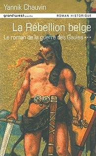 Le roman de la guerre des Gaules, Tome 3 : La Rébellion belge par Yannick Chauvin