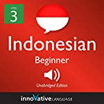Learn Indonesian - Level 3: Beginner Indonesian: Volume 1: Lessons 1-25 |  Innovative Language Learning LLC