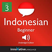Learn Indonesian - Level 3: Beginner Indonesian: Volume 1: Lessons 1-25 Audiobook by  Innovative Language Learning LLC Narrated by  IndonesianPod101.com