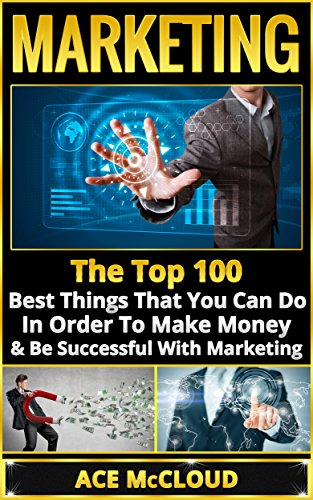 Download Marketing: The Top 100 Best Things That You Can Do In Order To Make Money & Be Successful With Marketing (Business Marketing Money Making Strategies Guide to Increase Sales) Pdf