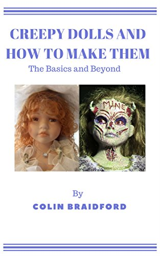 Creepy Dolls and How To Make Them - The Basics and Beyond (Dark Arted Book -