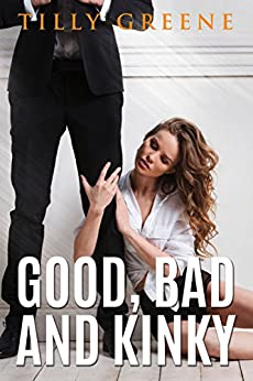 Good, Bad and Kinky by [Greene, Tilly]
