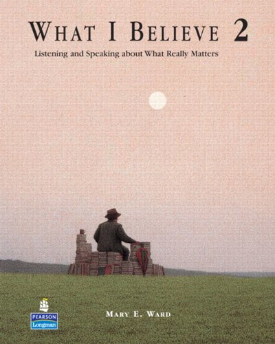 What I Believe 2: Listening and Speaking about What Really Matters (Student Book and Audio CDs)