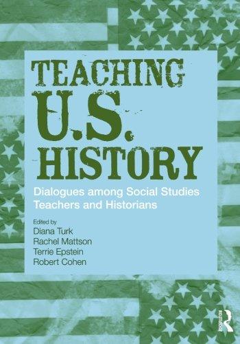 Teaching U.S. History: Dialogues Among Social Studies Teachers and Historians (Transforming Teaching)