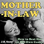 Mother-in-Law: How to Beat Your Mother-in-Law at Her Own Games: Transcend Mediocrity Book 20 | J.B. Snow