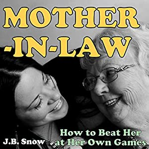 Mother-in-Law: How to Beat Your Mother-in-Law at Her Own Games Audiobook