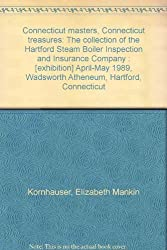 Connecticut masters, Connecticut treasures: The collection of the Hartford Steam Boiler Inspection and Insurance Company : [exhibition] April-May 1989, Wadsworth Atheneum, Hartford, Connecticut