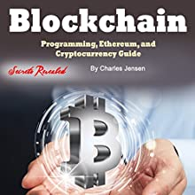 Blockchain: Programming, Ethereum, and Cryptocurrency Guide Audiobook by Charles Jensen Narrated by Dave Wright