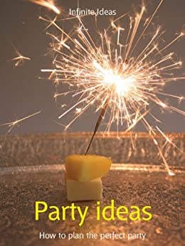 Party ideas: How to plan the perfect party (52 Brilliant Ideas) by [Ideas, Infinite, O'Prey, Lizzie]