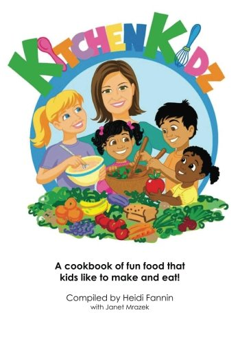 Kitchen Kidz: A cookbook of fun food that kids like to make and eat! by Heidi Fannin