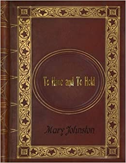Mary Johnston - To Have and To Hold