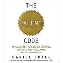 The Talent Code: Unlocking the Secret of Skill in Sports, Art, Music, Math, and Just About Anything by Coyle, Daniel Unabridged; 6 hours Edition (April 28, 2009)