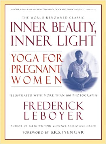 Inner Beauty, Inner Light: Yoga for Pregnant Women: Amazon ...