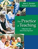 The Practice of Teaching : A Narrative and Case-Study Approach, Ornstein, Allan C. and Scarpaci, Richard T., 1577667018