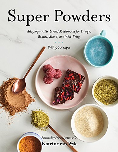 Super Powders: Adaptogenic Herbs and Mushrooms for Energy, Beauty, Mood, and Well-Being by Katrine Van Wyk