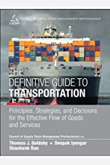 Definitive Guide to Transportation, The: Principles, Strategies, and Decisions for the Effective Flow of Goods and Services (Council of Supply Chain Management Professionals) Kindle Edition