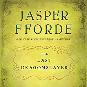 The Last Dragonslayer: The Chronicles of Kazam, Book 1 Audiobook by Jasper Fforde Narrated by Elizabeth Jasicki