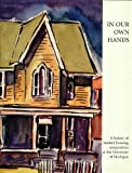 img - for In Our Own Hands: The History of Student Housing Cooperatives at the University of Michigan book / textbook / text book
