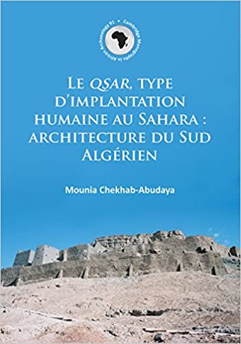 En ligne Le Qsar, Type D'Implantation Humaine Au Sahara: Architecture Du Sud Algerien pdf, epub ebook