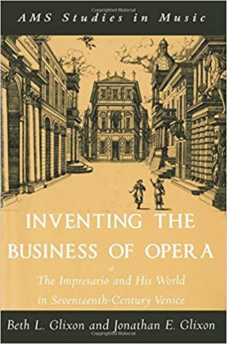 Inventing the Business of Opera: The Impresario and His World in Seventeenth-Century Venice (A.M.S. Studies in Music)