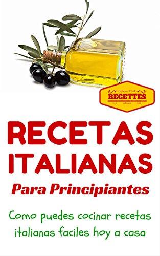 Cocina Italiana: Recetas Italianas para principiantes (Recetas sencillas para principiantes - Comida Italiana para