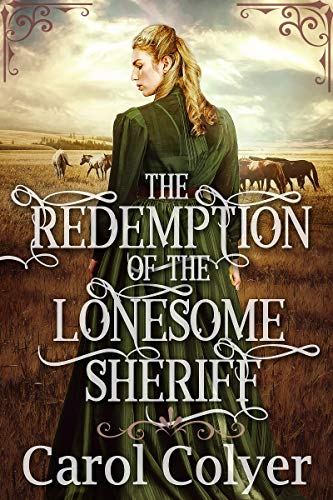 The Redemption of the Lonesome Sheriff: A Historical Western Romance Book by [Colyer, Carol]