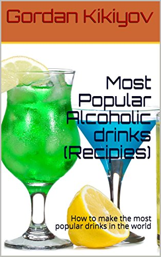 Most Popular Alcoholic drinks (Recipies): How to make the most popular drinks in the world (Most Popular Alcoholic Drink In The World)