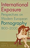 img - for International Exposure: Perspectives on Modern European Pornography, 1800 2000 book / textbook / text book