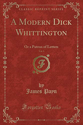 A Modern Dick Whittington, Vol. 1: Or a Patron of Letters (Classic Reprint)