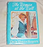 The Woman at the Well by Dale Evans Rogers Hardback 1970