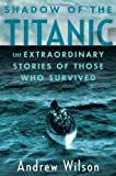 img - for Shadow of the Titanic: The Extraordinary Stories of Those Who Survived by Andrew Wilson (Mar 6 2012) book / textbook / text book