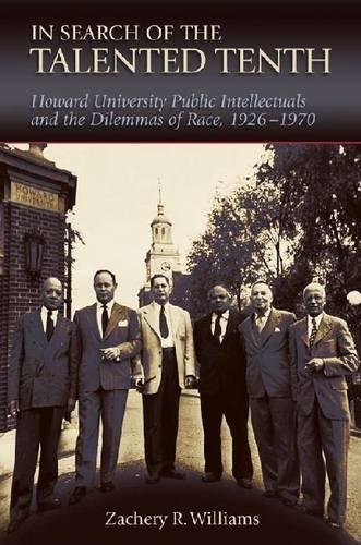 In Search of the Talented Tenth: Howard University Public Intellectuals and the Dilemmas of Race, 1926-1970