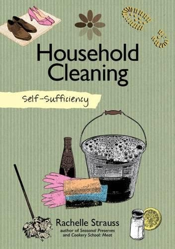 Self-Sufficiency: Natural Household Cleaning: Making Your Own Eco-Savvy Cleaning Products (IMM Lifestyle) Ingredients, Recipes, How-To for Green Cleaning Your Kitchen, Laundry Room, Bathroom, More