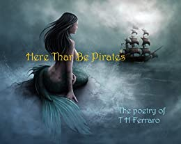 Here Thar Be Pirates: The Poetry of T H Ferraro - Kindle