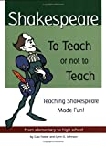 img - for Shakespeare: To Teach or Not to Teach: Teaching Shakespeare Made Fun! book / textbook / text book