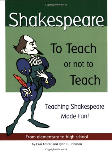 Shakespeare: To Teach or Not to Teach : Teaching Shakespeare Made Fun : From Elementary to High School