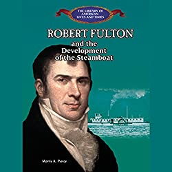 Robert Fulton and the Development of the Steamboat