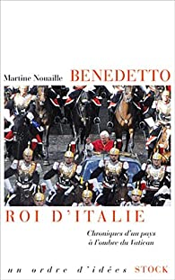 Benedetto roi d'Italie: Chroniques d'un pays à l'ombre du Vatican par Martine Nouaille