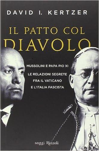 Il patto col diavolo. Mussolini e papa Pio XI. Le relazioni segrete fra il  Vaticano e l'Italia fascista: Amazon.it: Kertzer, David I., Clausi, L.:  Libri