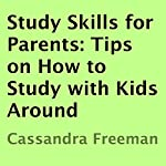 Study Skills for Parents: Tips on How to Study with Kids Around | Cassandra Freeman