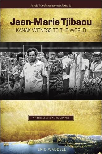 jean-marie-tjibaou-kanak-witness-to-the-world-an-intellectual-biography-pacific-islands-monographs-series
