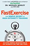 Fast Exercise: The Simple Secret of High-Intensity Training